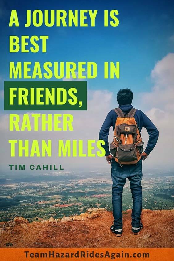 """A journey is best measured in friends, rather than miles."" - Tim Cahill"