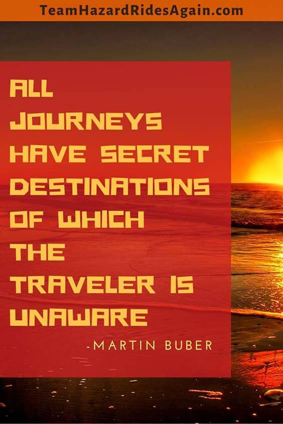 """All journeys have secret destinations of which the traveler is unaware."" - Martin Buber"