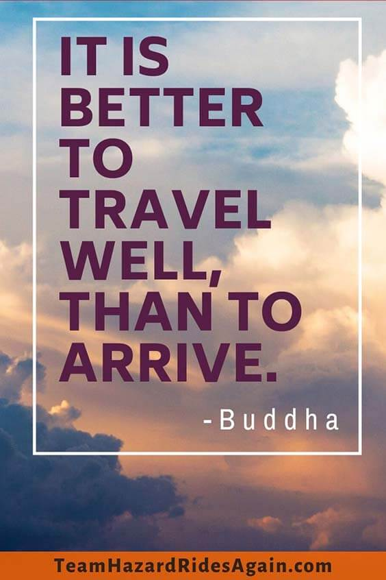 """It is better to travel well than to arrive."" – Buddha"