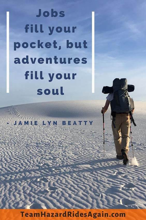 """Jobs fill your pocket, but adventures fill your soul."" – Jamie Lyn Beatty"