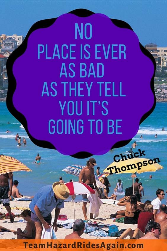 """No place is ever as bad as they tell you it's going to be."" - Chuck Thompson"