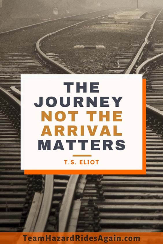 """The journey, not the arrival, matters."" – T.S. Eliot"