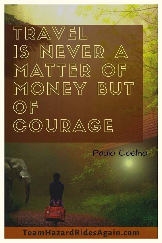 """Travel is never a matter of money but of courage."" – Paulo Coelho"