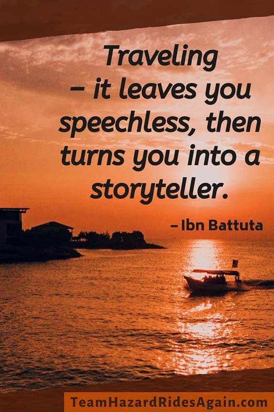 """Traveling – it leaves you speechless, then turns you into a storyteller."" – Ibn Battuta"
