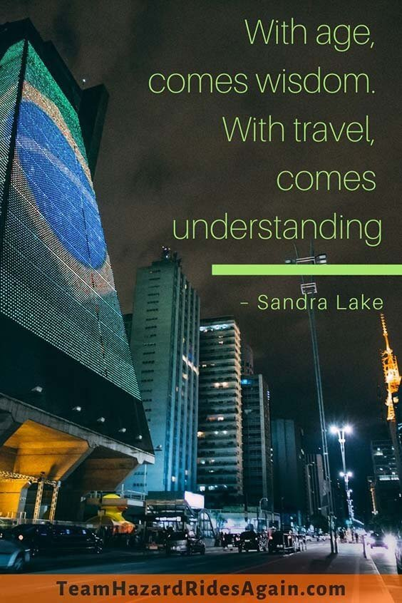 """With age, comes wisdom. With travel, comes understanding."" – Sandra Lake"