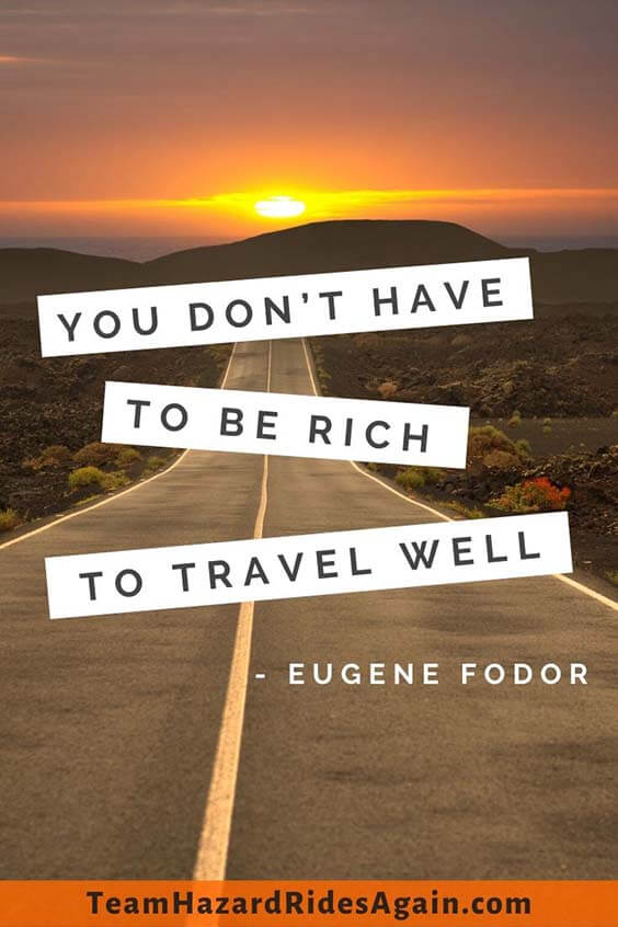 """You don't have to be rich to travel well."" – Eugene Fodor"