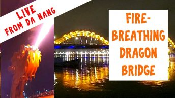 Live from the Fire Breathing Dragon Bridge in Da Nang, Vietnam